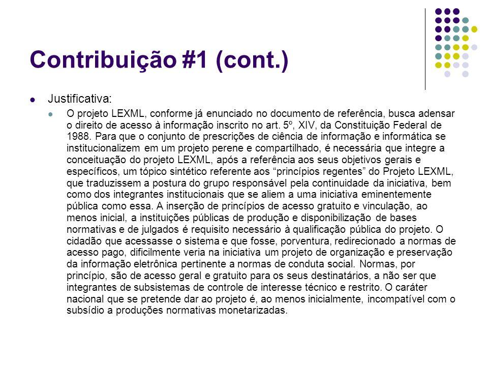 Contribuição #1 (cont.) Justificativa: O projeto LEXML, conforme já enunciado no documento de referência, busca adensar o direito de acesso à informaç