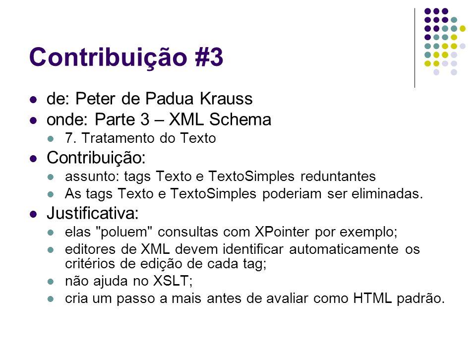 Contribuição #3 de: Peter de Padua Krauss onde: Parte 3 – XML Schema 7. Tratamento do Texto Contribuição: assunto: tags Texto e TextoSimples reduntant
