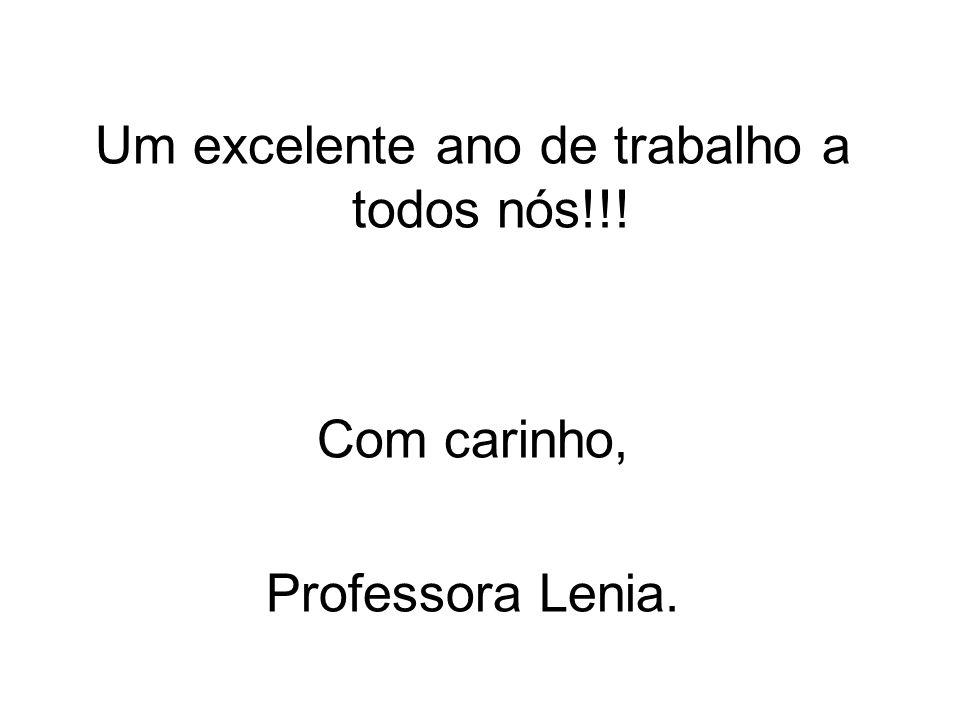 Um excelente ano de trabalho a todos nós!!! Com carinho, Professora Lenia.