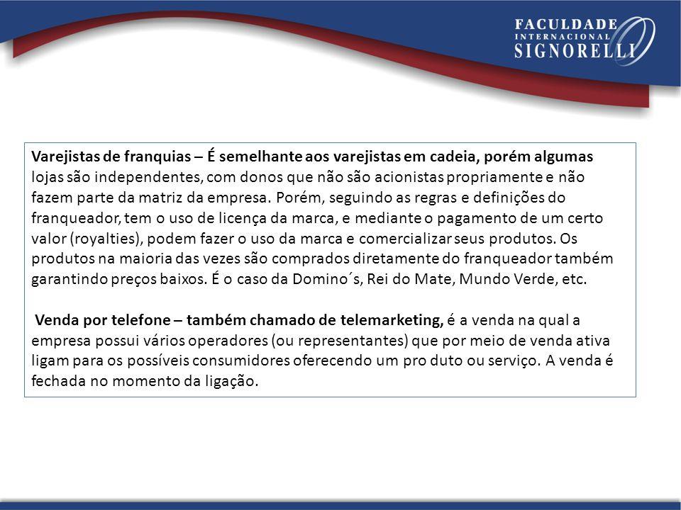 Venda direta – É a venda direta para o consumidor, sem a existência propriamente de um ambiente físico.