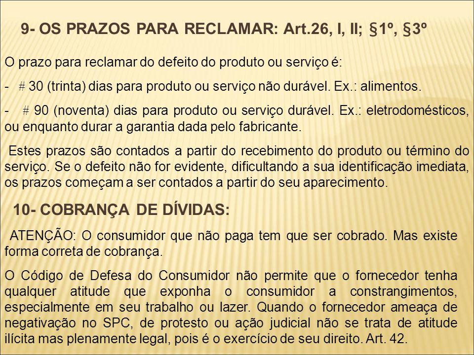 9- OS PRAZOS PARA RECLAMAR: Art.26, I, II; §1º, §3º O prazo para reclamar do defeito do produto ou serviço é: - # 30 (trinta) dias para produto ou ser