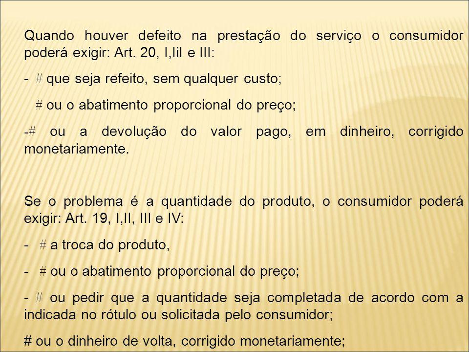 Quando houver defeito na prestação do serviço o consumidor poderá exigir: Art.