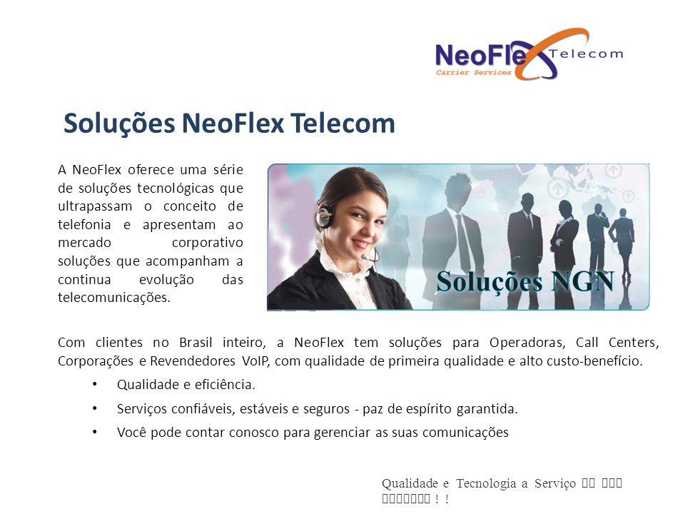 Qualidade e Tecnologia a Serviço de sua Empresa ! ! A NeoFlex oferece uma série de soluções tecnológicas que ultrapassam o conceito de telefonia e apr