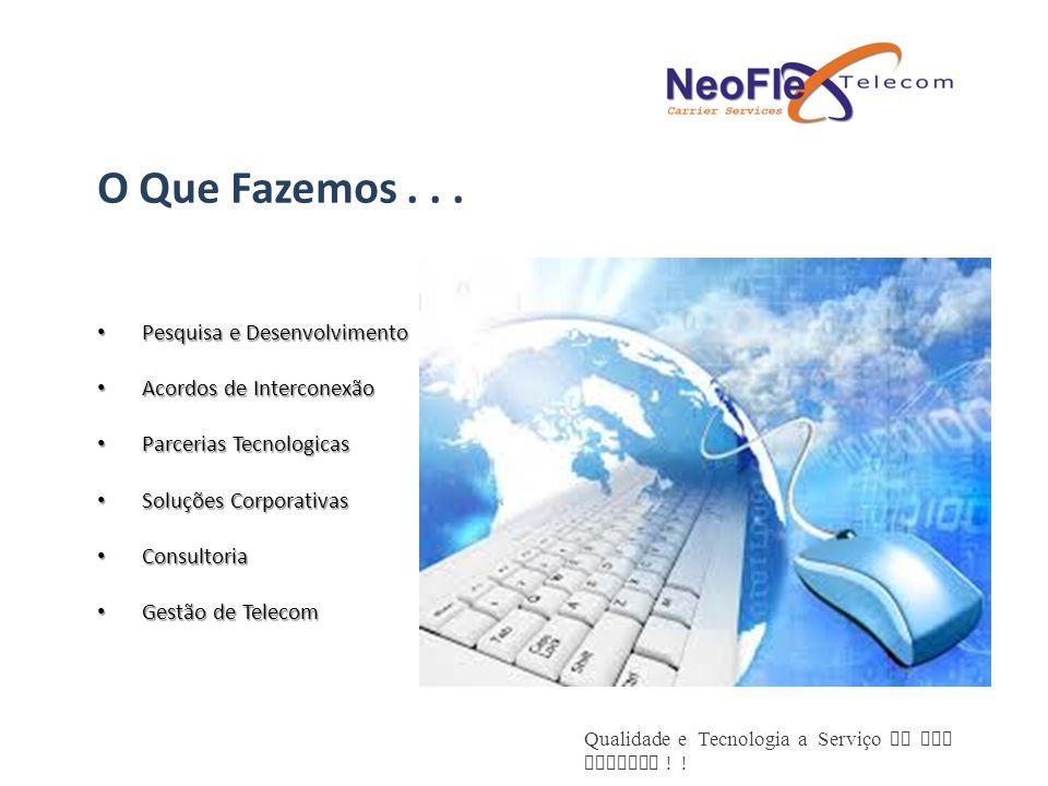 Qualidade e Tecnologia a Serviço de sua Empresa ! ! Pesquisa e Desenvolvimento Pesquisa e Desenvolvimento Acordos de Interconexão Acordos de Intercone