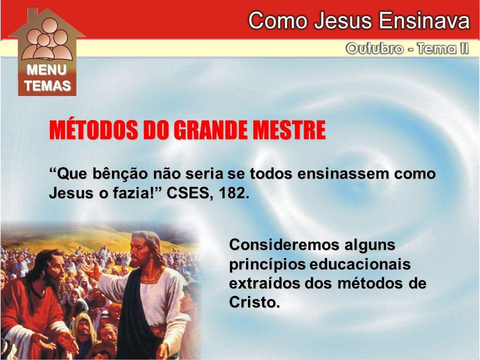 MÉTODOS DO GRANDE MESTRE Que bênção não seria se todos ensinassem como Jesus o fazia! CSES, 182.