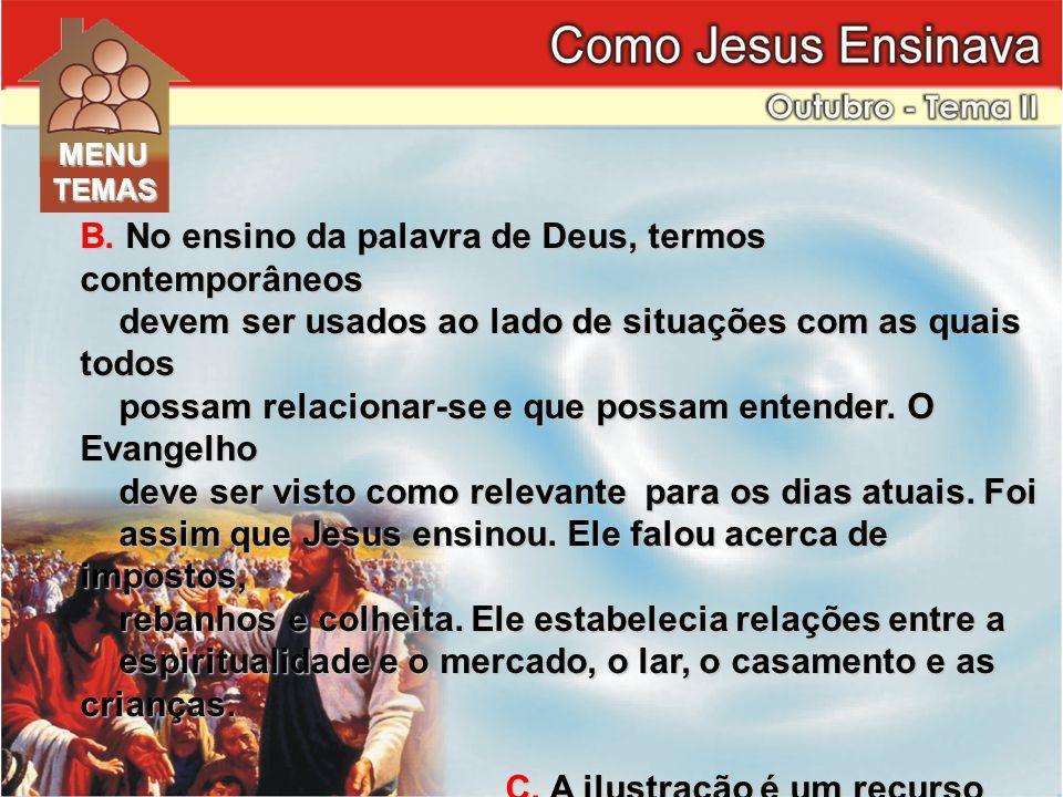 B. No ensino da palavra de Deus, termos contemporâneos devem ser usados ao lado de situações com as quais todos devem ser usados ao lado de situações