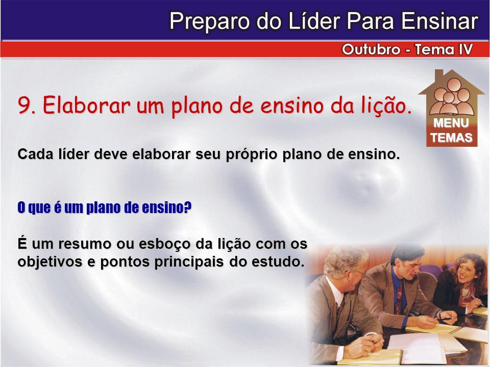 9.Elaborar um plano de ensino da lição. Cada líder deve elaborar seu próprio plano de ensino.