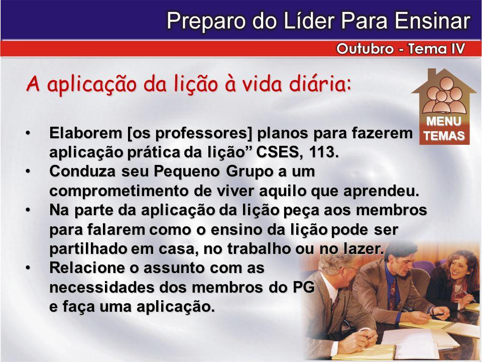 A aplicação da lição à vida diária: Elaborem [os professores] planos para fazerem aplicação prática da lição CSES, 113.Elaborem [os professores] planos para fazerem aplicação prática da lição CSES, 113.