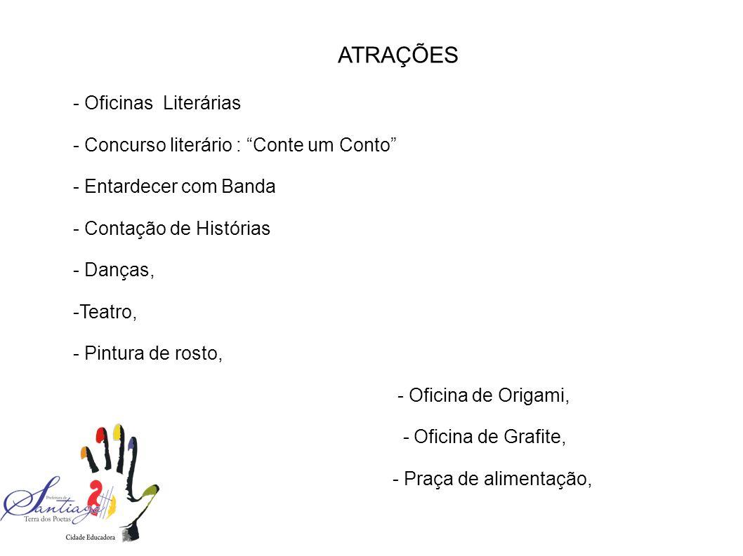 ATRAÇÕES - Oficinas Literárias - Concurso literário : Conte um Conto - Entardecer com Banda - Contação de Histórias - Danças, -Teatro, - Pintura de rosto, - Oficina de Origami, - Oficina de Grafite, - Praça de alimentação,