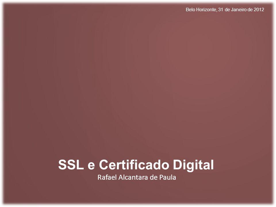 Rafael Alcantara de Paula SSL e Certificado Digital Belo Horizonte, 31 de Janeiro de 2012