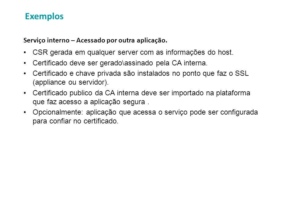 Exemplos CSR gerada em qualquer server com as informações do host. Certificado deve ser gerado\assinado pela CA interna. Certificado e chave privada s