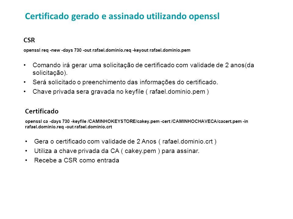 Certificado gerado e assinado utilizando openssl CSR openssl req -new -days 730 -out rafael.dominio.req -keyout rafael.dominio.pem Comando irá gerar u
