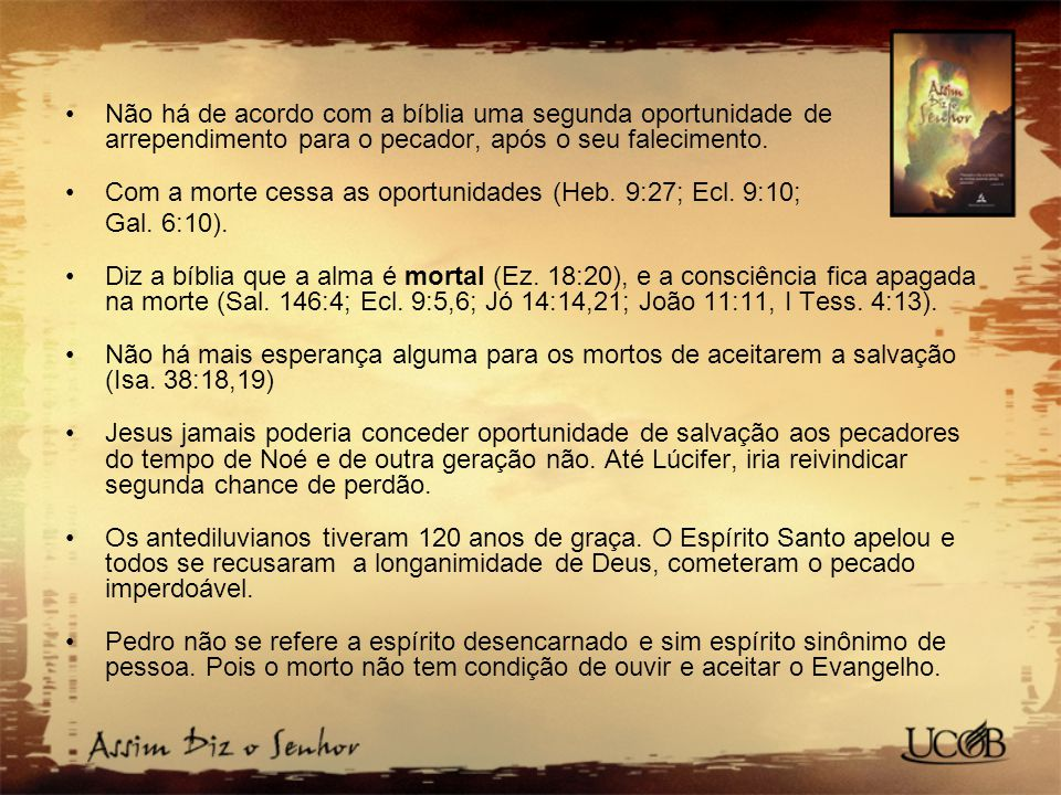 Não há de acordo com a bíblia uma segunda oportunidade de arrependimento para o pecador, após o seu falecimento.