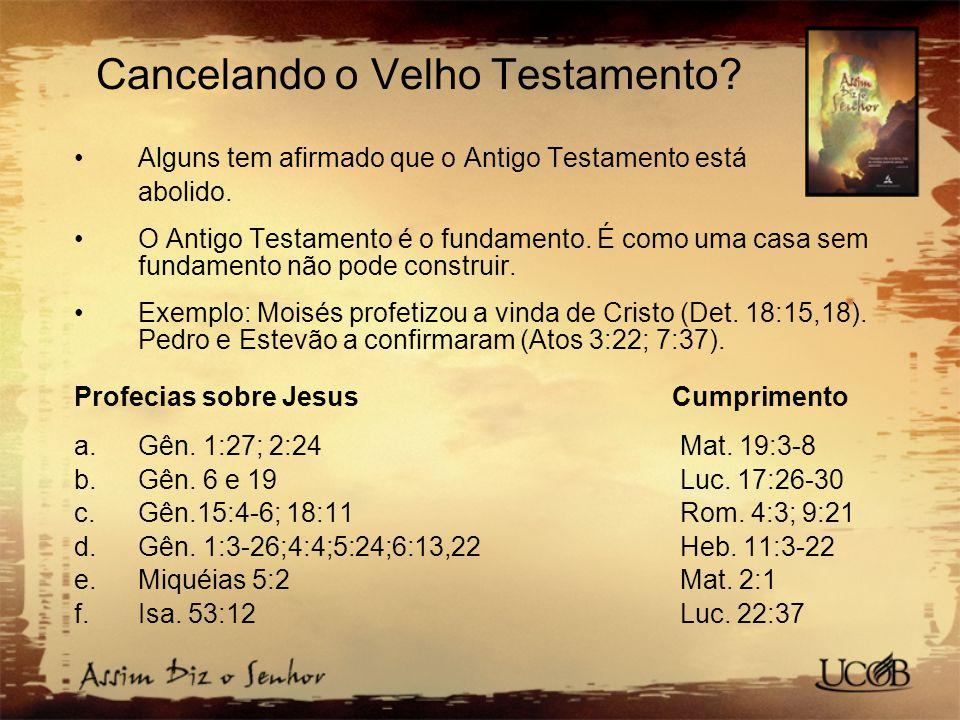 Cancelando o Velho Testamento.Alguns tem afirmado que o Antigo Testamento está abolido.
