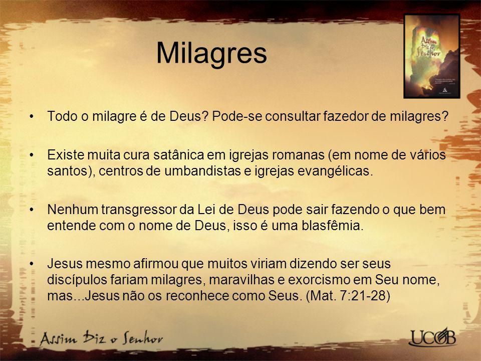 Milagres Todo o milagre é de Deus.Pode-se consultar fazedor de milagres.