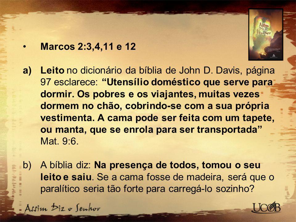 Marcos 2:3,4,11 e 12 a)Leito no dicionário da bíblia de John D.