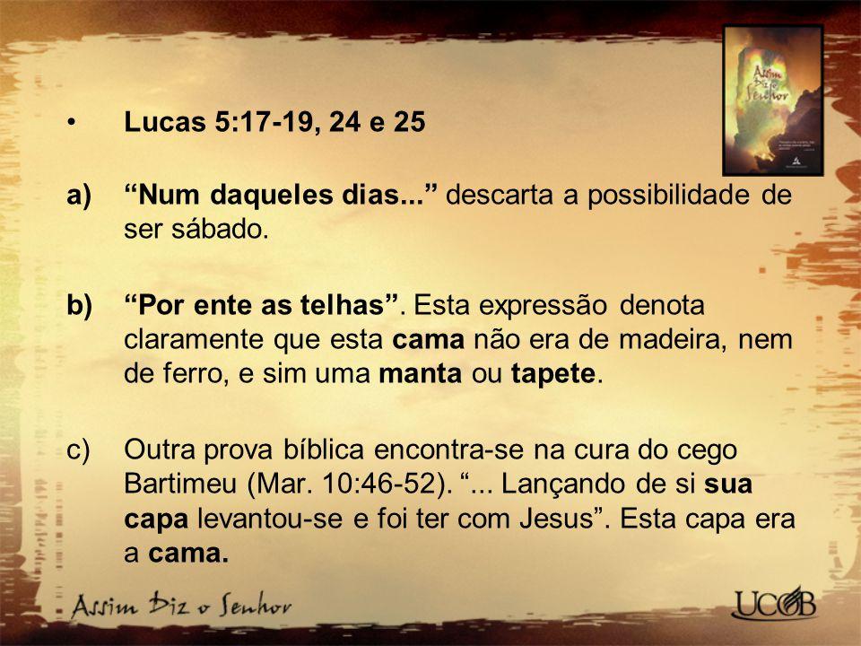 Lucas 5:17-19, 24 e 25 a) Num daqueles dias... descarta a possibilidade de ser sábado.