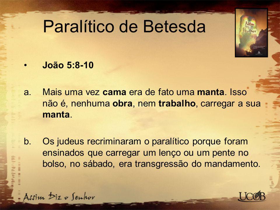 Paralítico de Betesda João 5:8-10 a.Mais uma vez cama era de fato uma manta.