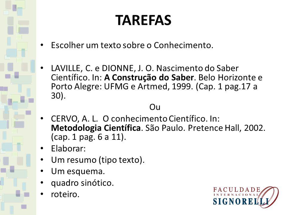 TAREFAS Escolher um texto sobre o Conhecimento. LAVILLE, C. e DIONNE, J. O. Nascimento do Saber Científico. In: A Construção do Saber. Belo Horizonte