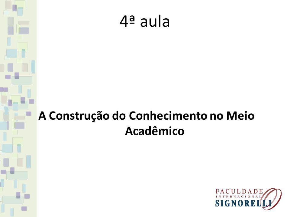 4ª aula A Construção do Conhecimento no Meio Acadêmico