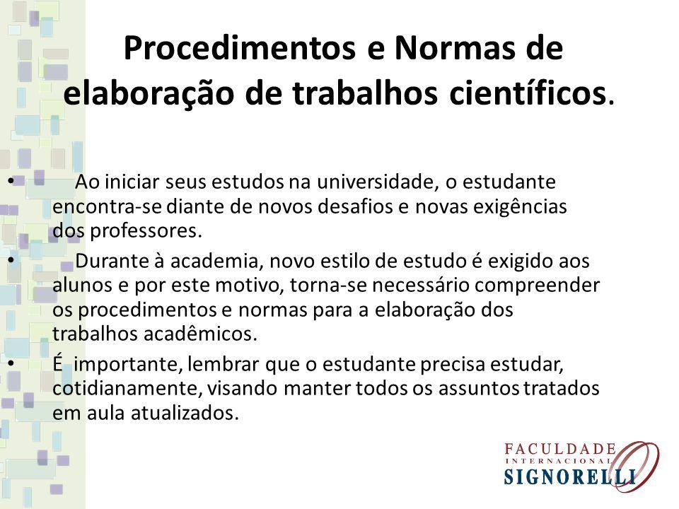 Procedimentos e Normas de elaboração de trabalhos científicos. Ao iniciar seus estudos na universidade, o estudante encontra-se diante de novos desafi