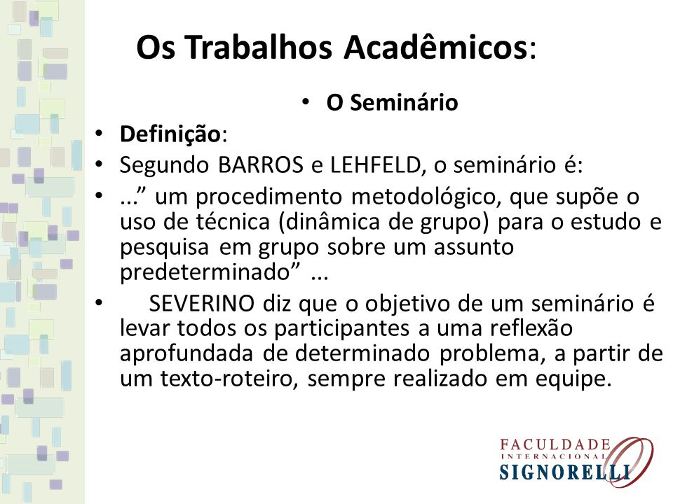 """Os Trabalhos Acadêmicos: O Seminário Definição: Segundo BARROS e LEHFELD, o seminário é:..."""" um procedimento metodológico, que supõe o uso de técnica"""