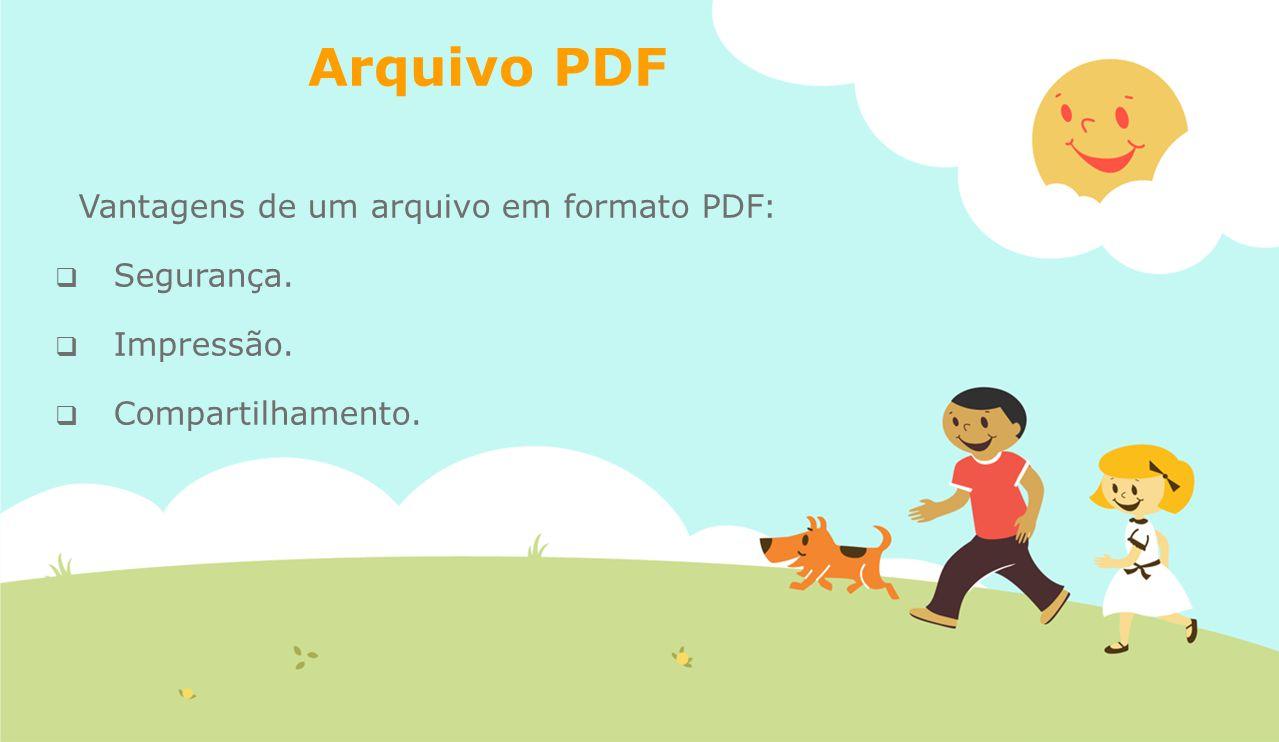 Arquivo PDF Vantagens de um arquivo em formato PDF:  Segurança.  Impressão.  Compartilhamento.
