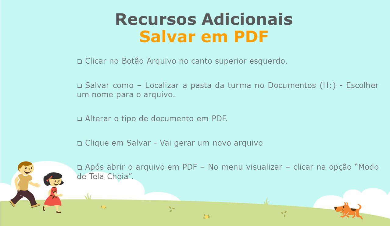 Recursos Adicionais Salvar em PDF  Clicar no Botão Arquivo no canto superior esquerdo.