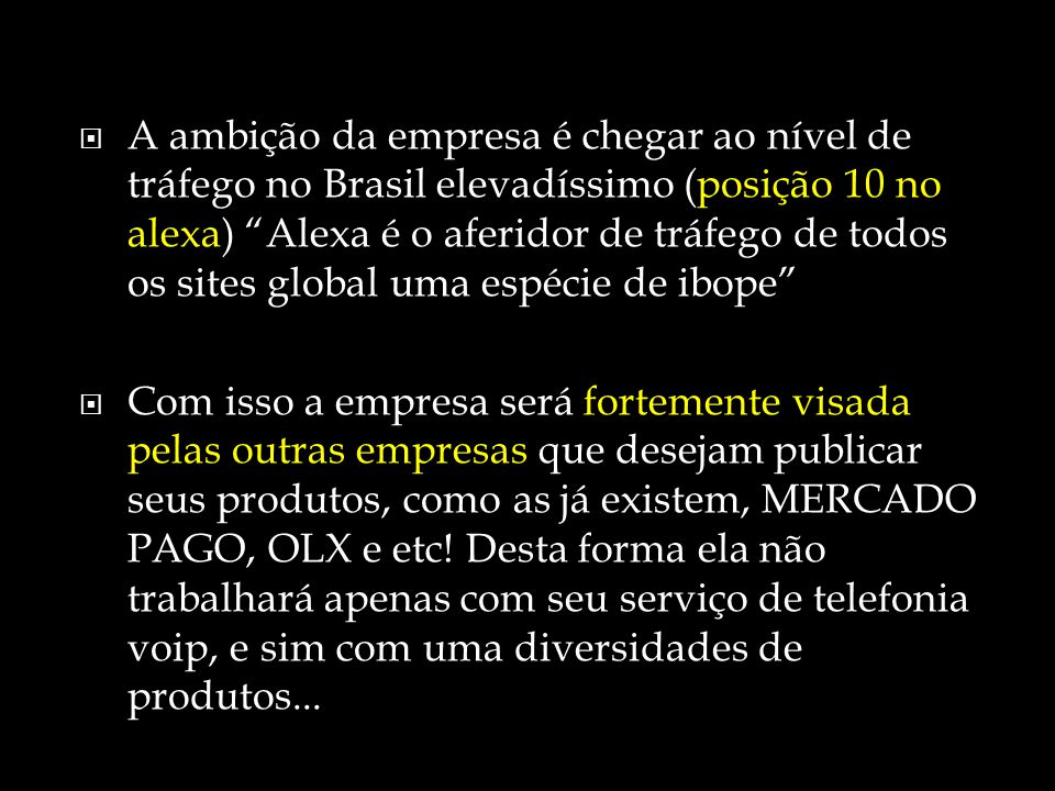 """ A ambição da empresa é chegar ao nível de tráfego no Brasil elevadíssimo (posição 10 no alexa) """"Alexa é o aferidor de tráfego de todos os sites glob"""
