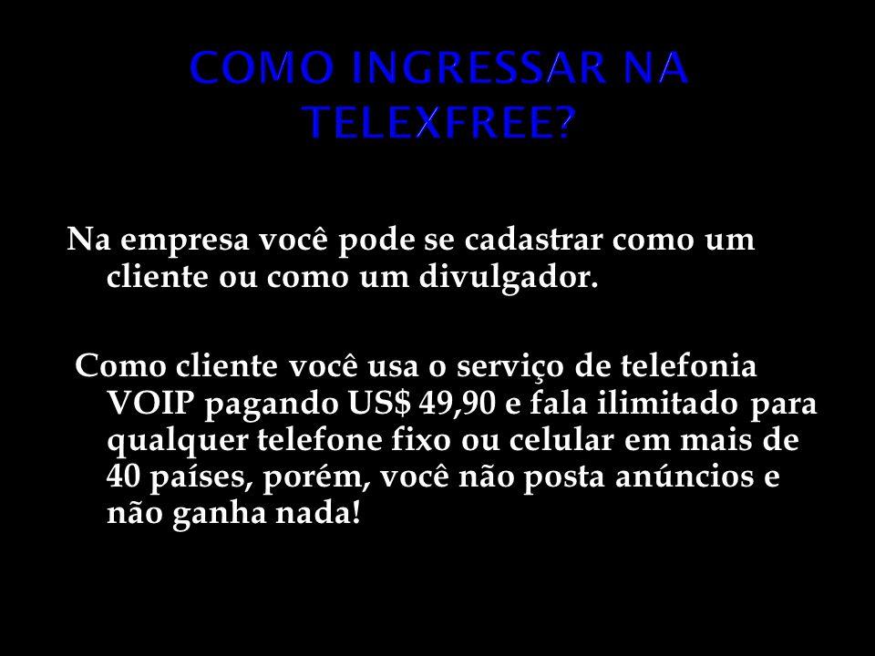 Na empresa você pode se cadastrar como um cliente ou como um divulgador. Como cliente você usa o serviço de telefonia VOIP pagando US$ 49,90 e fala il