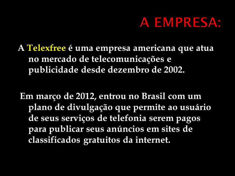 A Telexfree é uma empresa americana que atua no mercado de telecomunicações e publicidade desde dezembro de 2002. Em março de 2012, entrou no Brasil c