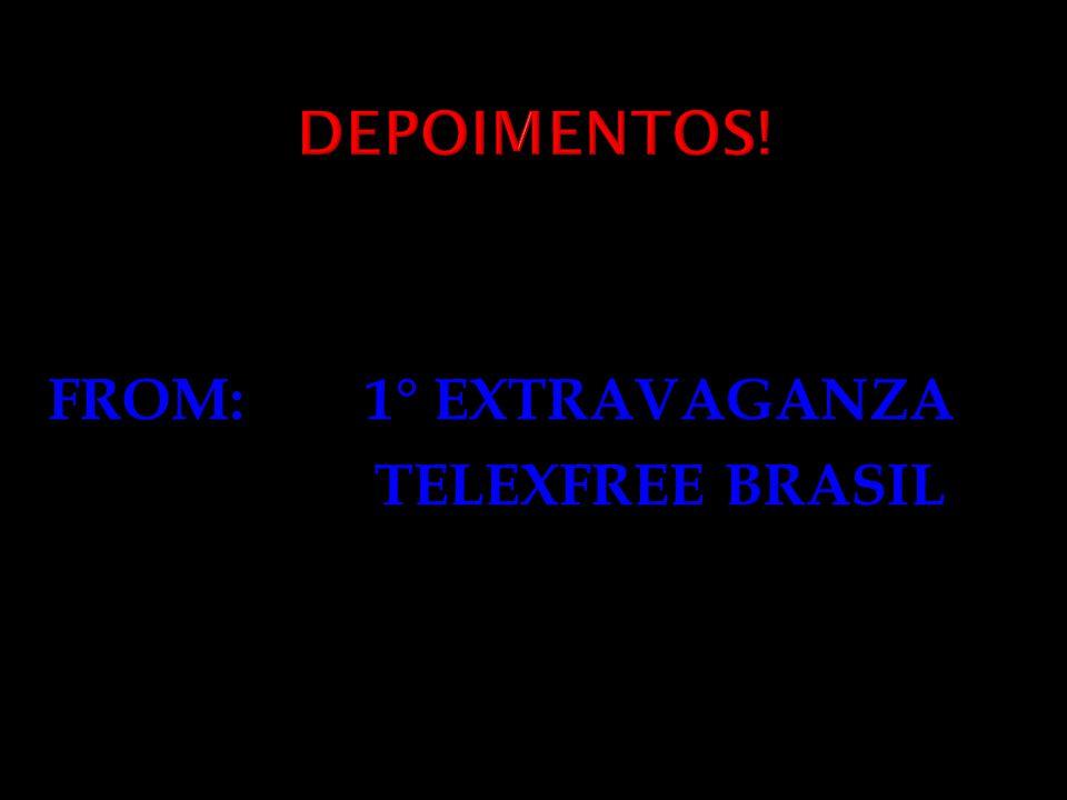 FROM: 1° EXTRAVAGANZA TELEXFREE BRASIL