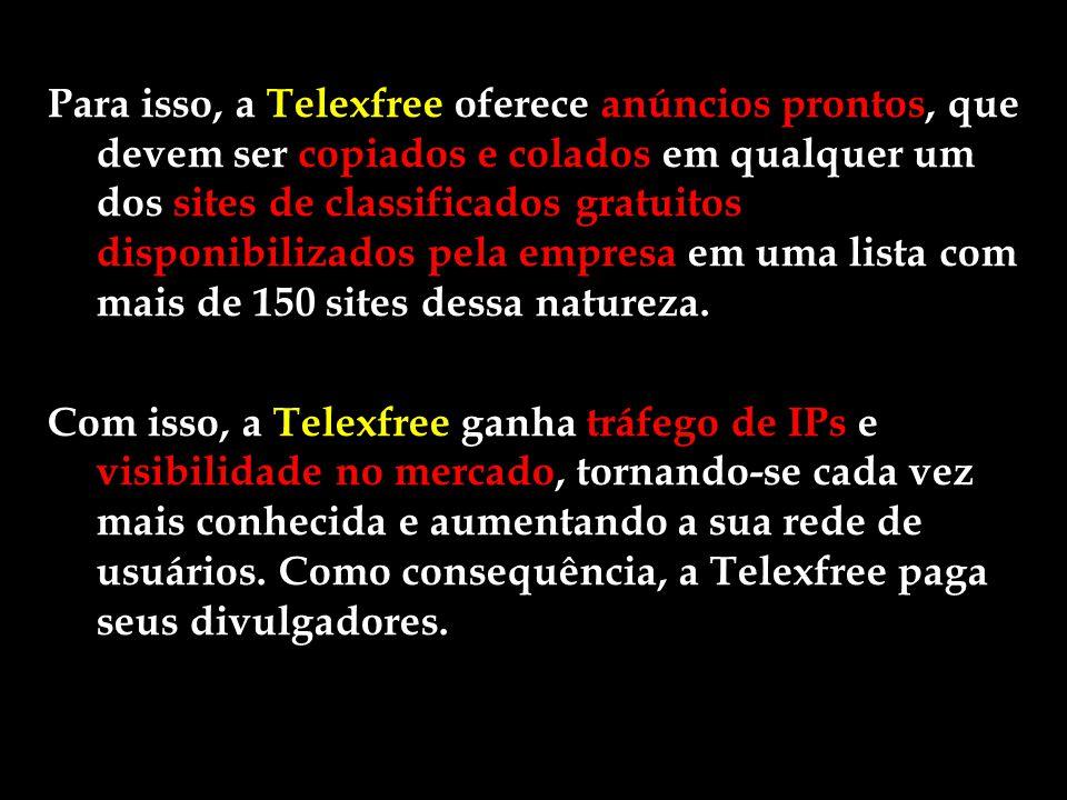 Para isso, a Telexfree oferece anúncios prontos, que devem ser copiados e colados em qualquer um dos sites de classificados gratuitos disponibilizados