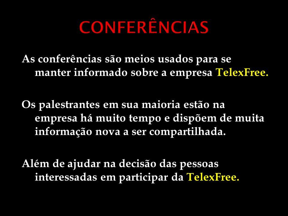 As conferências são meios usados para se manter informado sobre a empresa TelexFree. Os palestrantes em sua maioria estão na empresa há muito tempo e