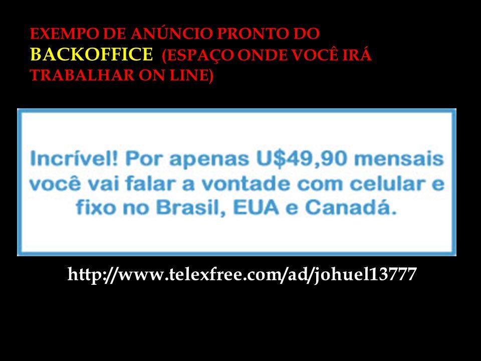 http://www.telexfree.com/ad/johuel13777 EXEMPO DE ANÚNCIO PRONTO DO BACKOFFICE (ESPAÇO ONDE VOCÊ IRÁ TRABALHAR ON LINE)
