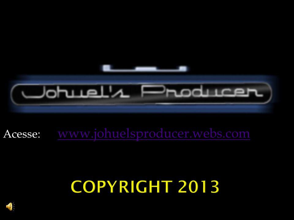 Acesse: www.johuelsproducer.webs.com www.johuelsproducer.webs.com