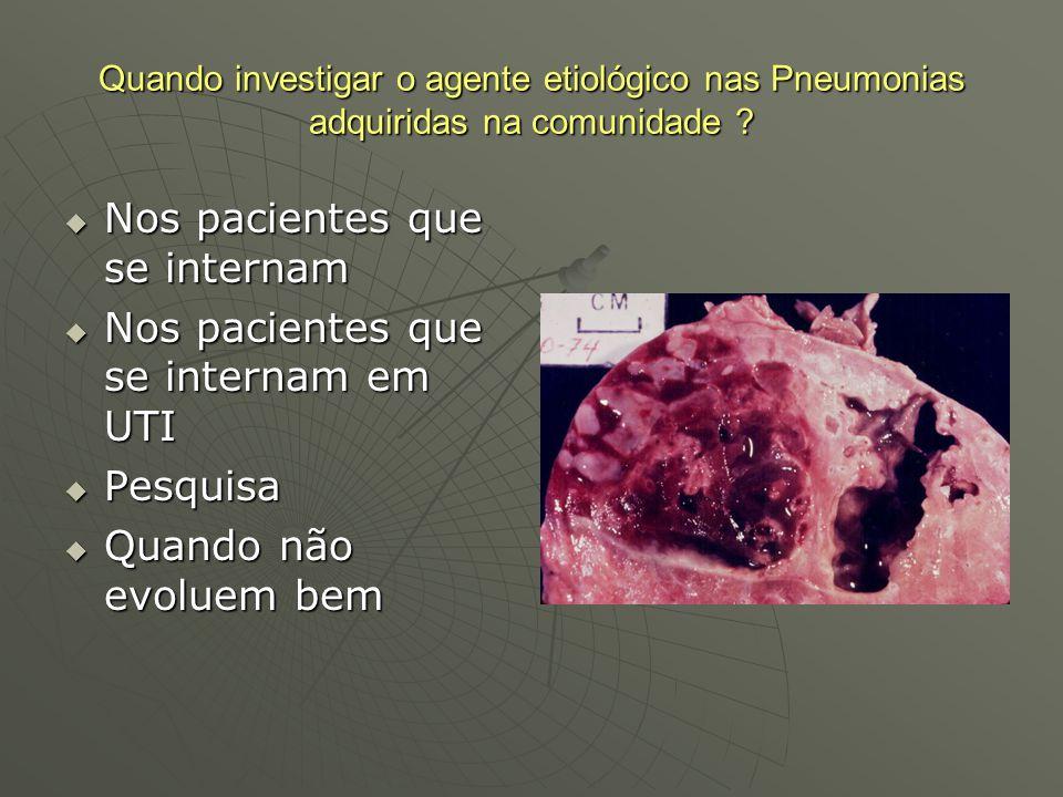 Quando investigar o agente etiológico nas Pneumonias adquiridas na comunidade ?  Nos pacientes que se internam  Nos pacientes que se internam em UTI
