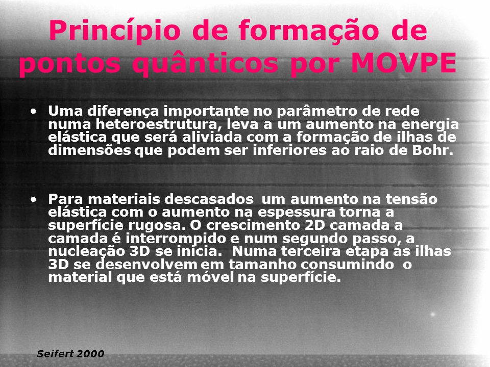 Princípio de formação de pontos quânticos por MOVPE Uma diferença importante no parâmetro de rede numa heteroestrutura, leva a um aumento na energia e