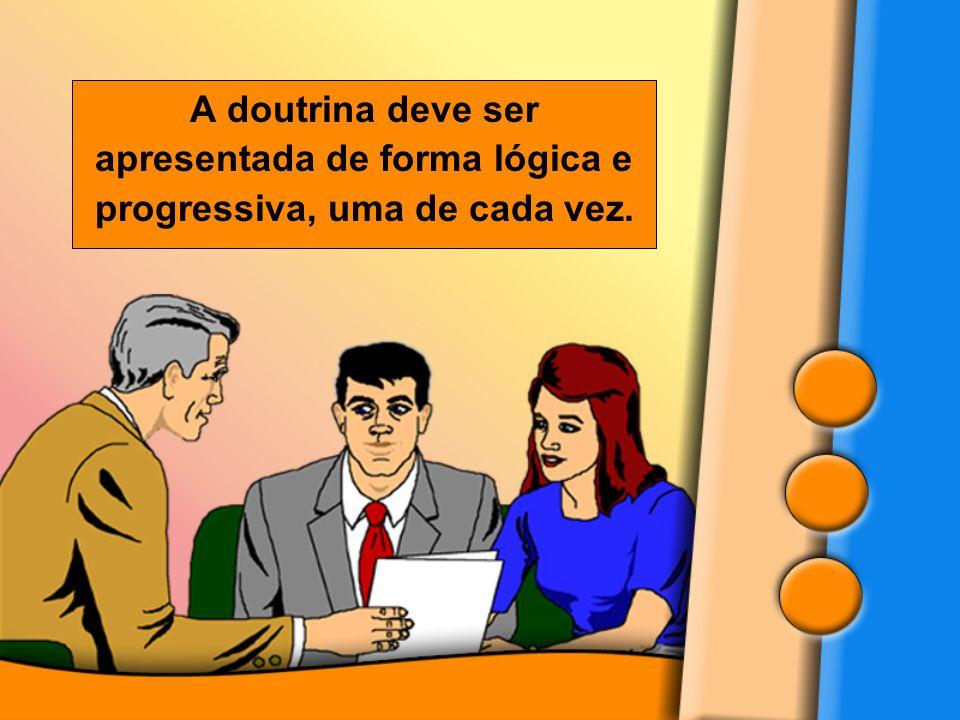 A doutrina deve ser apresentada de forma lógica e progressiva, uma de cada vez.