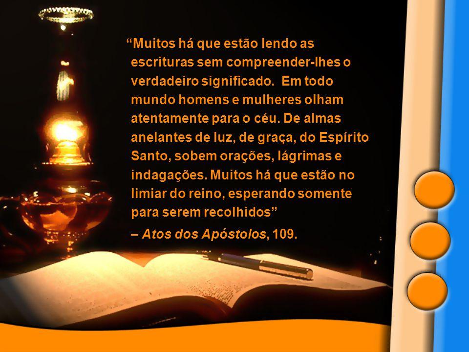 """""""Muitos há que estão lendo as escrituras sem compreender-lhes o verdadeiro significado. Em todo mundo homens e mulheres olham atentamente para o céu."""