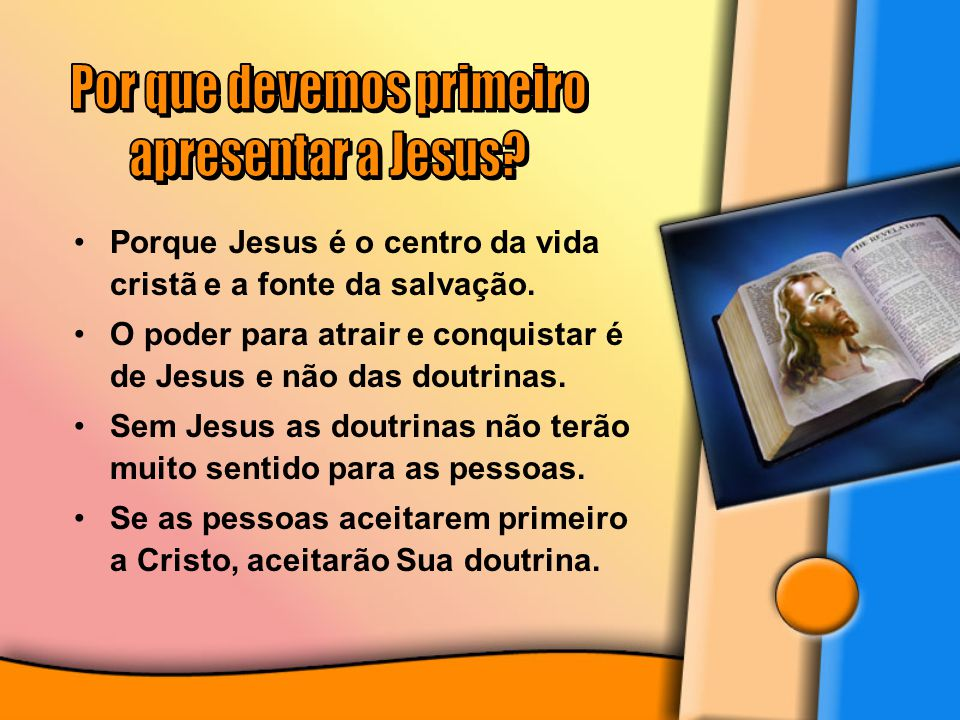 Porque Jesus é o centro da vida cristã e a fonte da salvação. O poder para atrair e conquistar é de Jesus e não das doutrinas. Sem Jesus as doutrinas