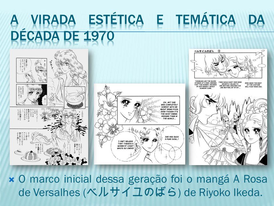  O marco inicial dessa geração foi o mangá A Rosa de Versalhes ( ベルサイユのばら ) de Riyoko Ikeda.