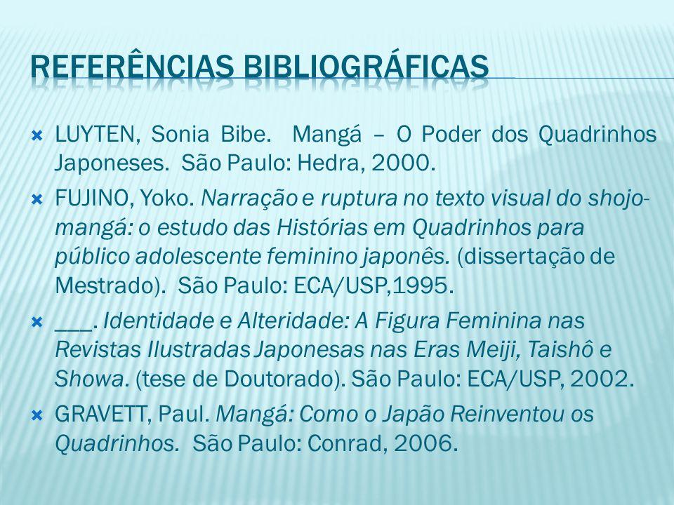  LUYTEN, Sonia Bibe. Mangá – O Poder dos Quadrinhos Japoneses. São Paulo: Hedra, 2000.  FUJINO, Yoko. Narração e ruptura no texto visual do shojo- m