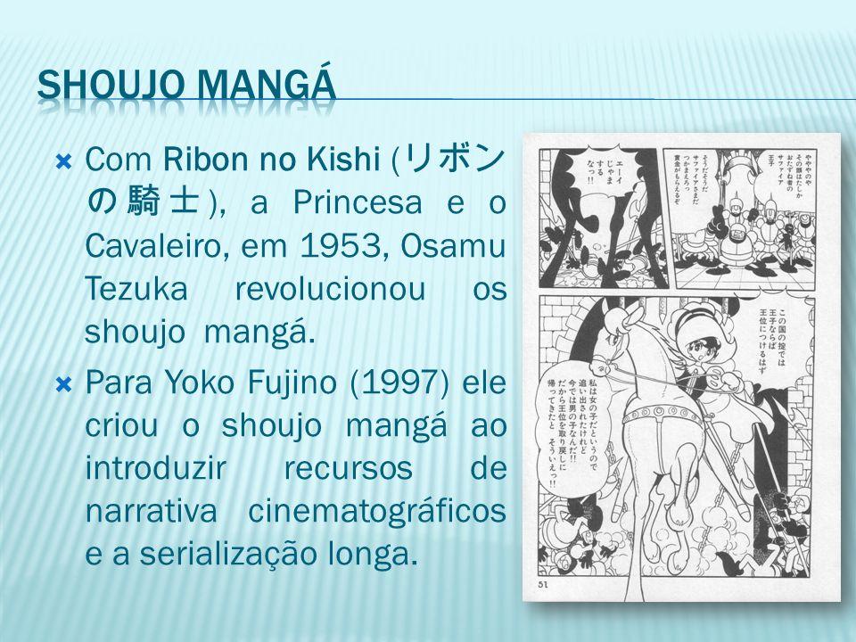  Com Ribon no Kishi ( リボン の騎士 ), a Princesa e o Cavaleiro, em 1953, Osamu Tezuka revolucionou os shoujo mangá.  Para Yoko Fujino (1997) ele criou o