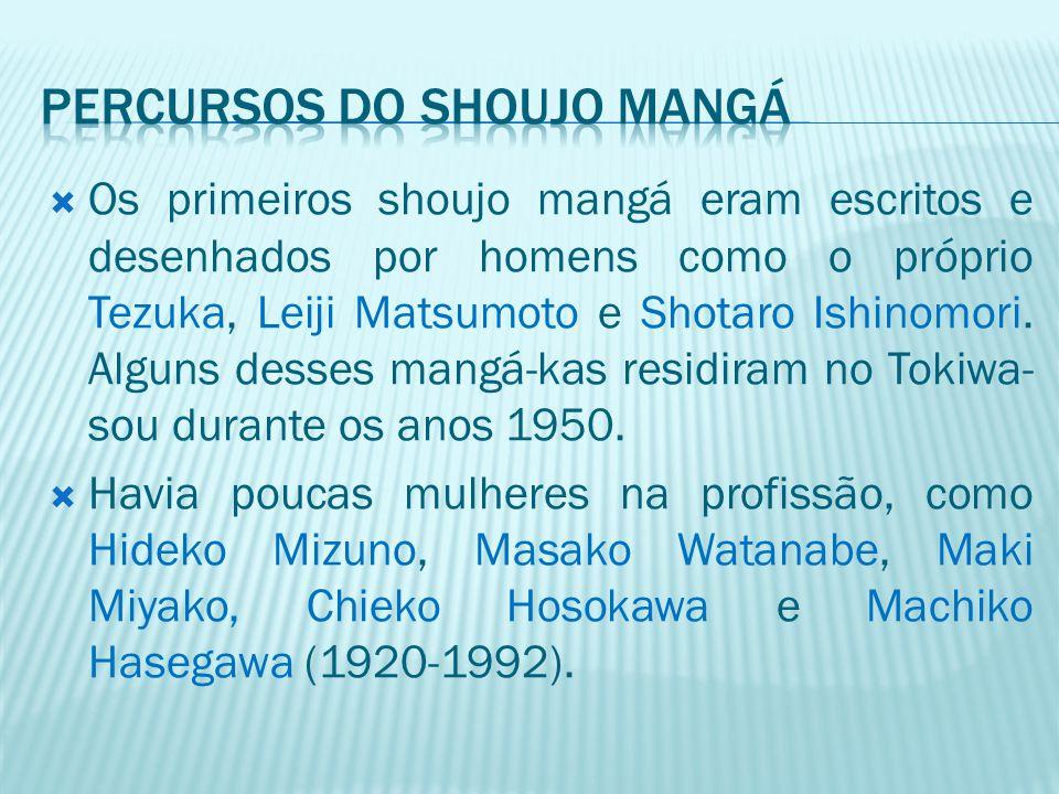  Os primeiros shoujo mangá eram escritos e desenhados por homens como o próprio Tezuka, Leiji Matsumoto e Shotaro Ishinomori. Alguns desses mangá-kas