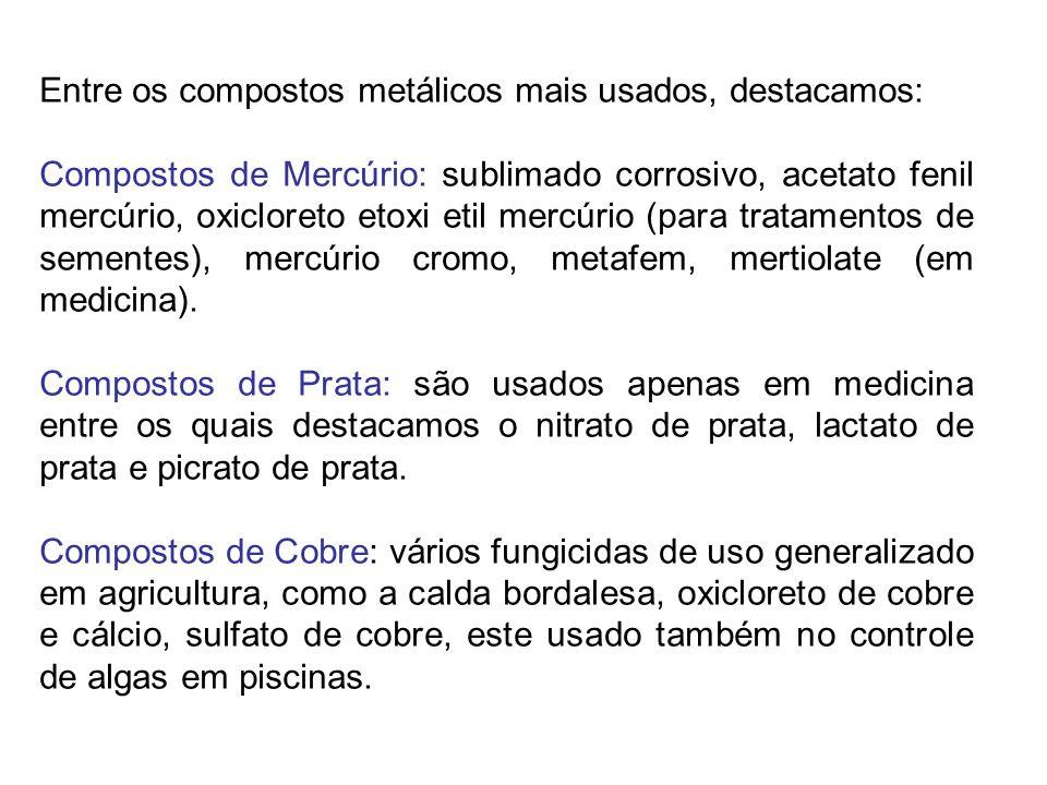 Entre os compostos metálicos mais usados, destacamos: Compostos de Mercúrio: sublimado corrosivo, acetato fenil mercúrio, oxicloreto etoxi etil mercúr