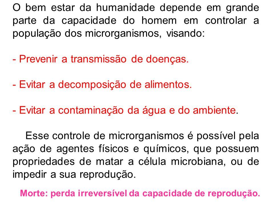 O bem estar da humanidade depende em grande parte da capacidade do homem em controlar a população dos microrganismos, visando: - Prevenir a transmissã