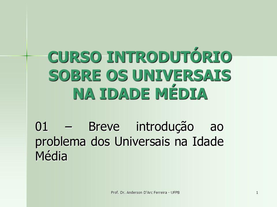 Prof. Dr. Anderson D'Arc Ferreira - UFPB 1 CURSO INTRODUTÓRIO SOBRE OS UNIVERSAIS NA IDADE MÉDIA 01 – Breve introdução ao problema dos Universais na I