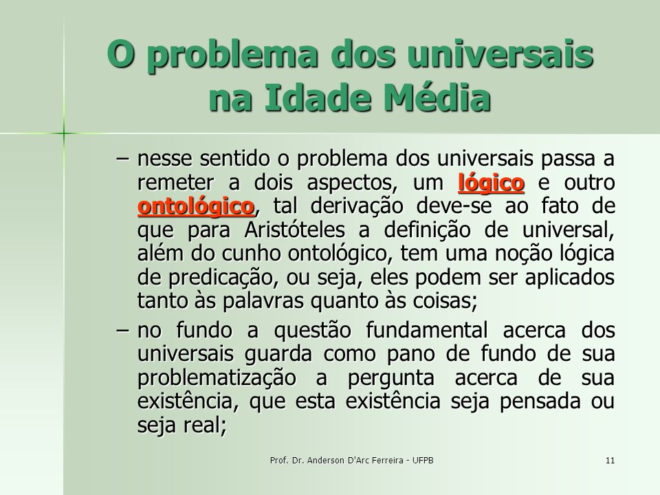 Prof. Dr. Anderson D'Arc Ferreira - UFPB11 O problema dos universais na Idade Média –nesse sentido o problema dos universais passa a remeter a dois as