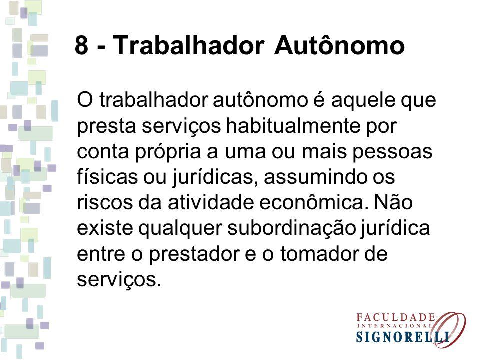 8 - Trabalhador Autônomo O trabalhador autônomo é aquele que presta serviços habitualmente por conta própria a uma ou mais pessoas físicas ou jurídicas, assumindo os riscos da atividade econômica.